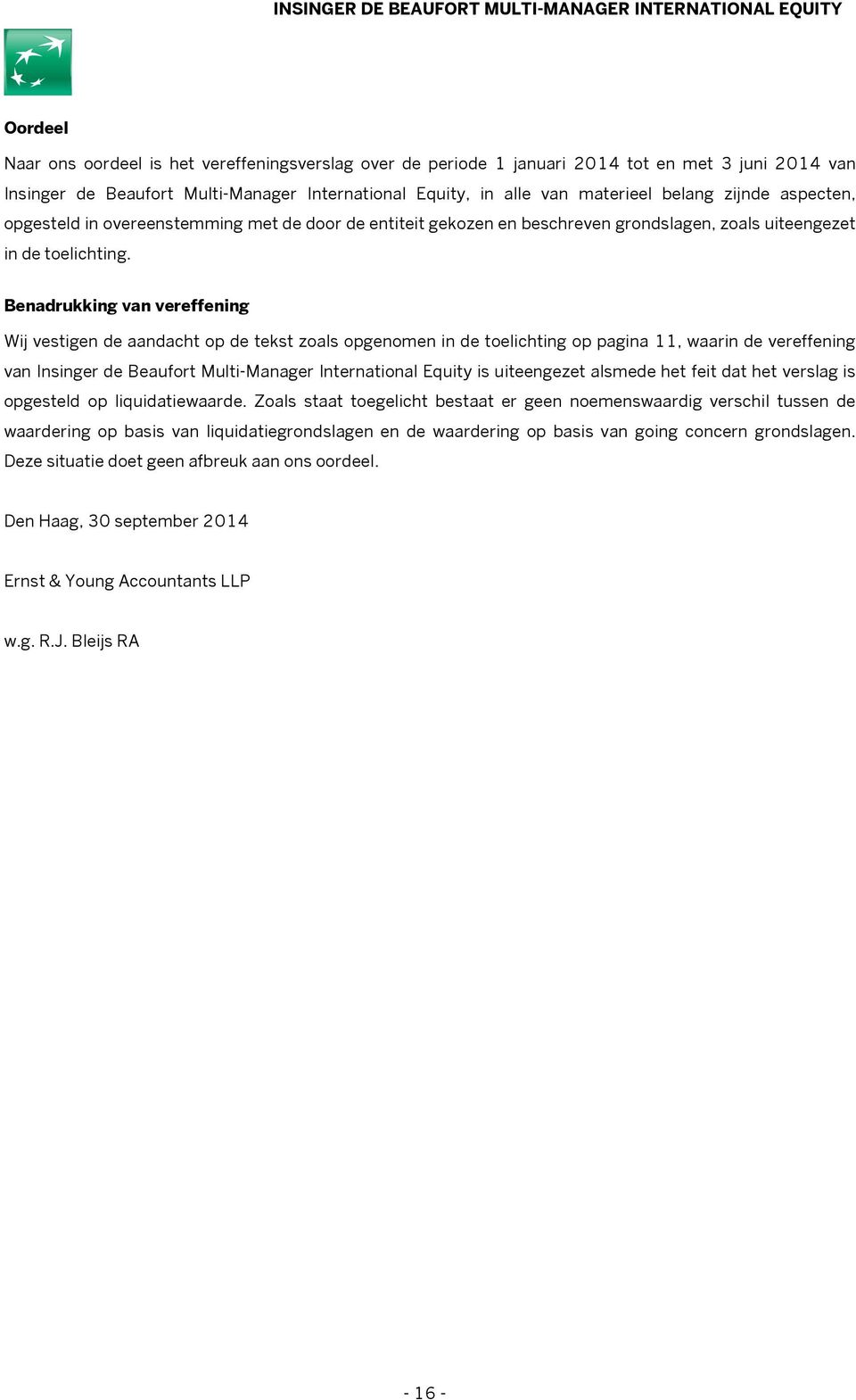 Benadrukking van vereffening Wij vestigen de aandacht op de tekst zoals opgenomen in de toelichting op pagina 11, waarin de vereffening van Insinger de Beaufort Multi-Manager International Equity is
