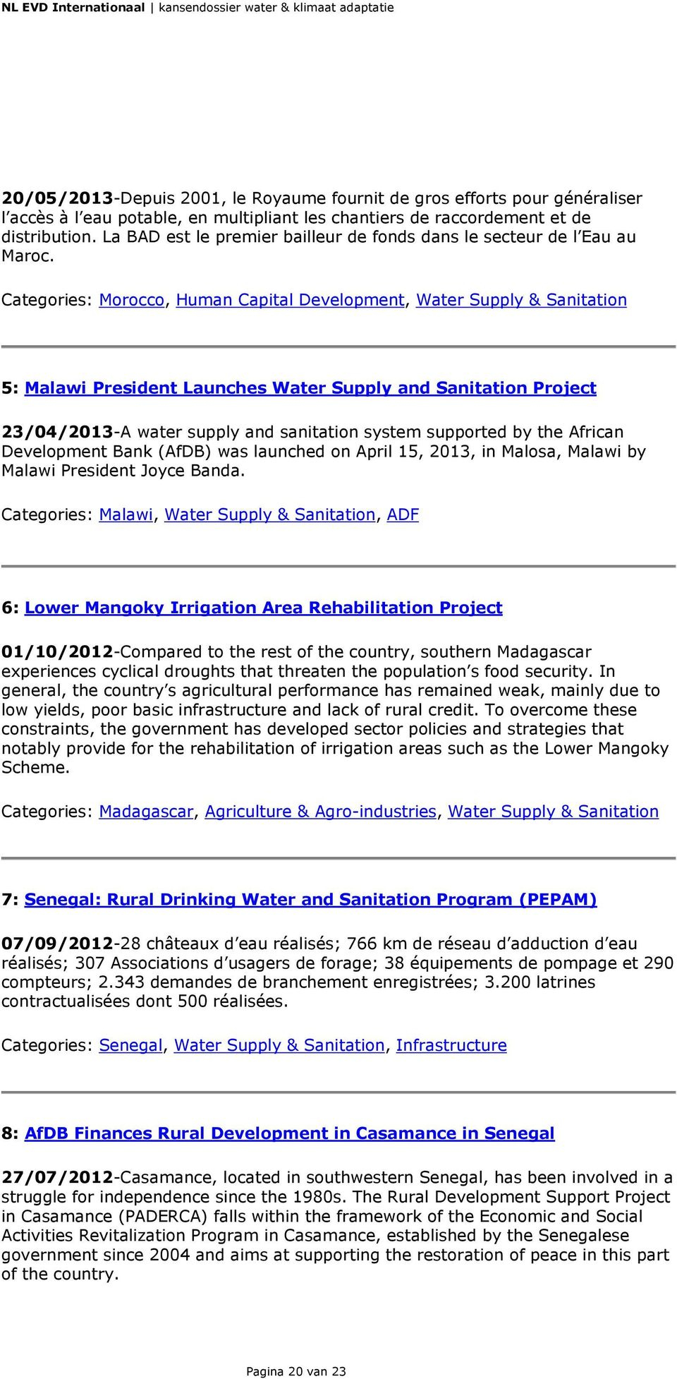 Categories: Morocco, Human Capital Development, Water Supply & Sanitation 5: Malawi President Launches Water Supply and Sanitation Project 23/04/2013-A water supply and sanitation system supported by