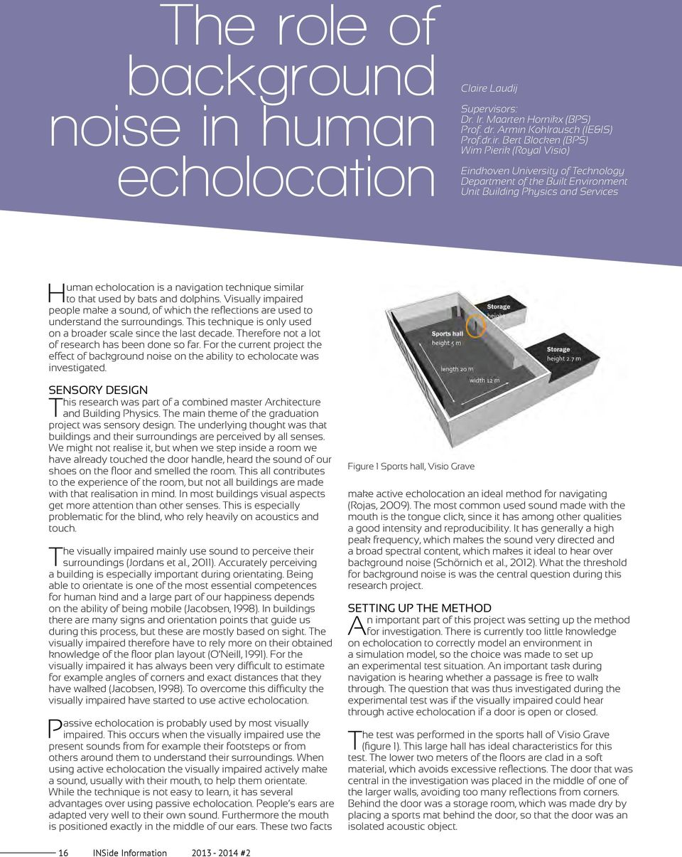 Bert Blocken (BPS) Wim Pierik (Royal Visio) Eindhoven University of Technology Department of the Built Environment Unit Building Physics and Services Human echolocation is a navigation technique