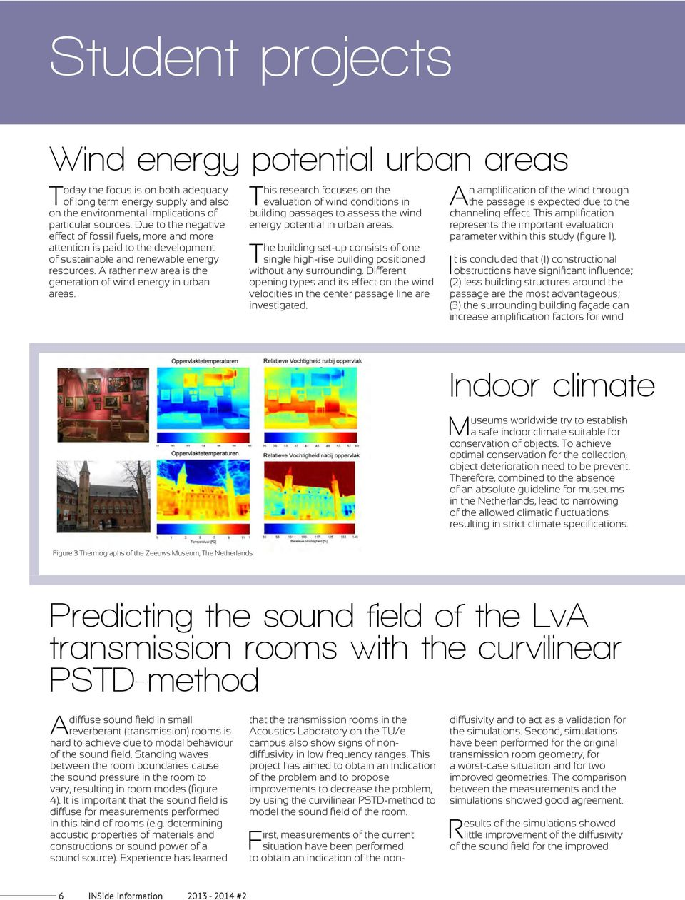 A rather new area is the generation of wind energy in urban areas. This research focuses on the evaluation of wind conditions in building passages to assess the wind energy potential in urban areas.