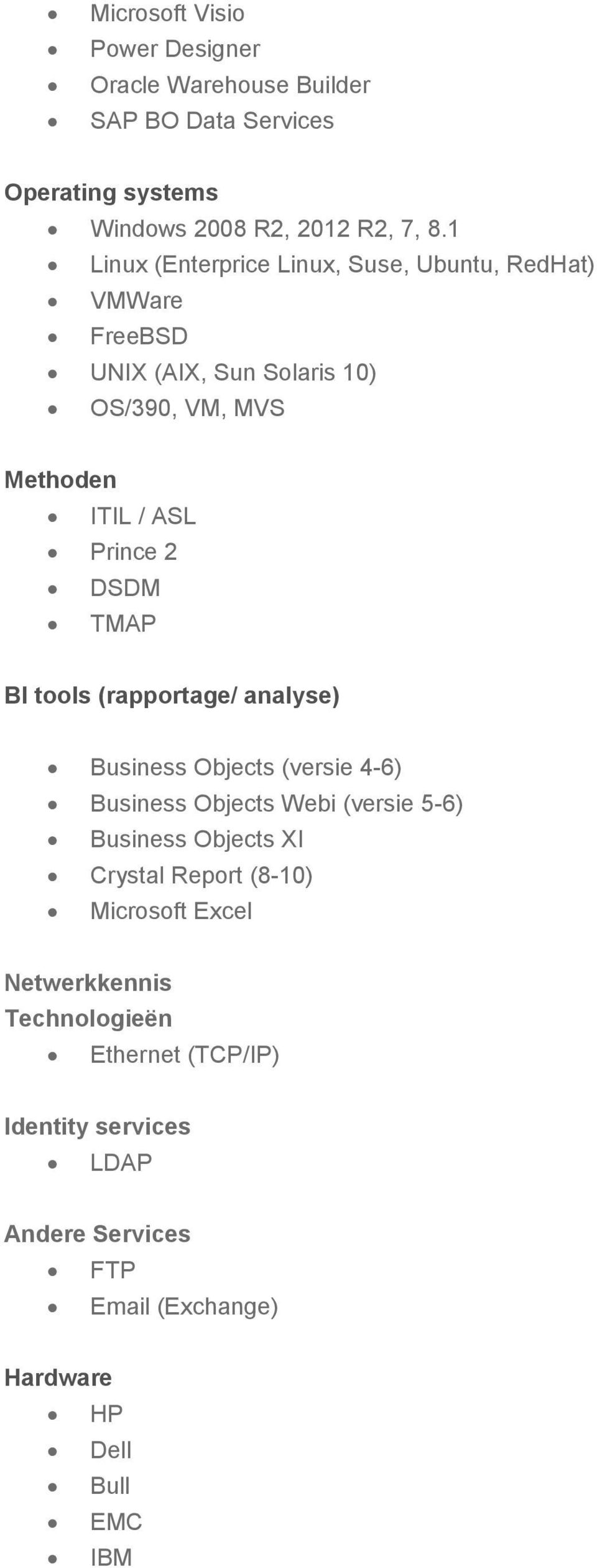 TMAP BI tools (rapportage/ analyse) Business Objects (versie 4-6) Business Objects Webi (versie 5-6) Business Objects XI Crystal Report
