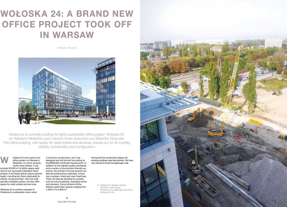 W ołoska 24 is the name of an office project on Warsaw s Mokotów, on which recently works have started. It will provide 20,000 m² of office space right next to our successful Mokotów Nova project.