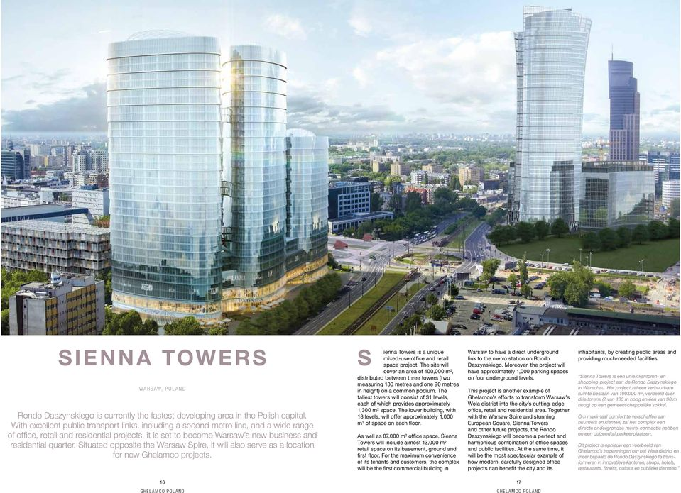 Situated opposite the Warsaw Spire, it will also serve as a location for new Ghelamco projects. S ienna Towers is a unique mixed-use office and retail space project.