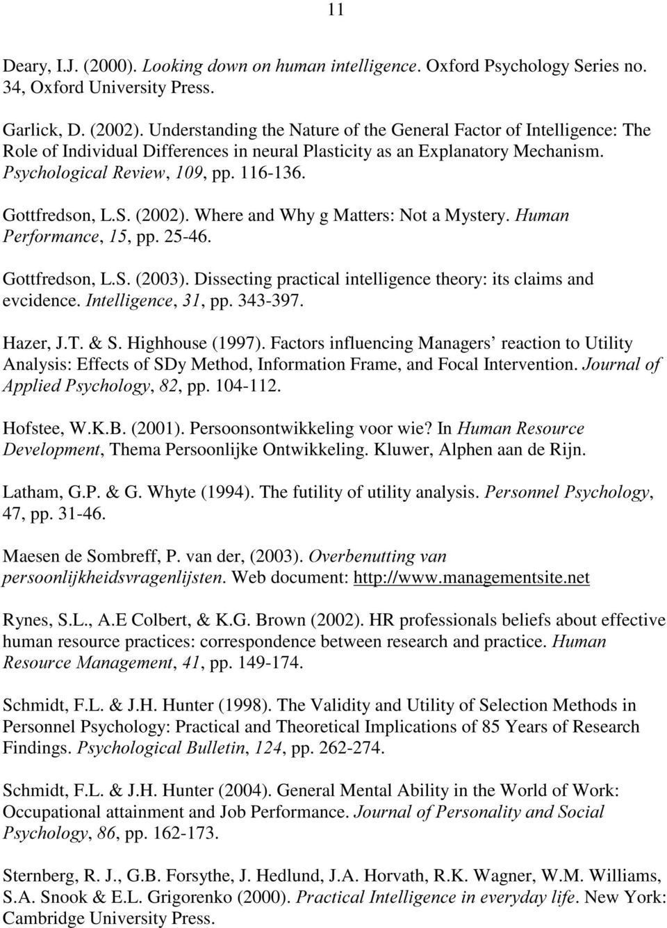 S. (2002). Where and Why g Matters: Not a Mystery. +XPDQ 3HUIRUPDQFH,, pp. 25-46. Gottfredson, L.S. (2003). Dissecting practical intelligence theory: its claims and evcidence.,qwhooljhqfh,, pp.