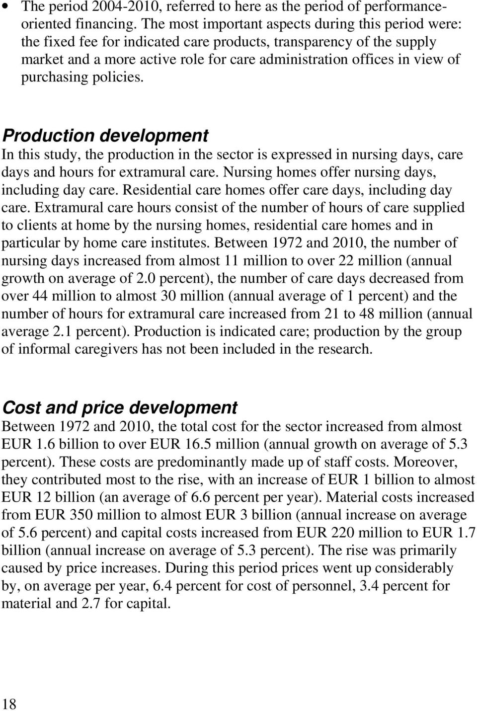 purchasing policies. Production development In this study, the production in the sector is expressed in nursing days, care days and hours for extramural care.