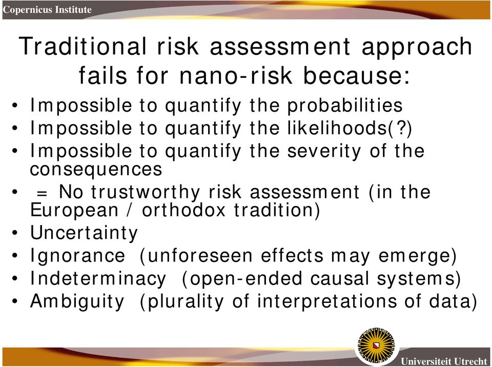 ) Impossible to quantify the severity of the consequences = No trustworthy risk assessment (in the