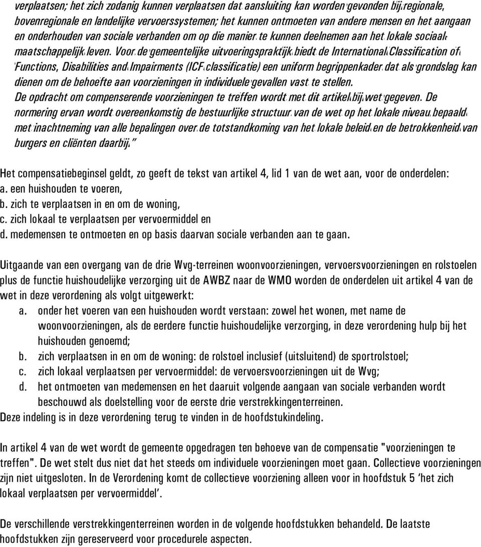 Voor de gemeentelijke uitvoeringspraktijk biedt de International Classification of Functions, Disabilities and Impairments (ICF classificatie) een uniform begrippenkader dat als grondslag kan dienen