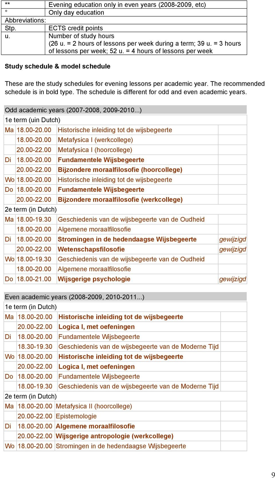 The recommended schedule is in bold type. The schedule is different for odd and even academic years. Odd academic years (2007-2008, 2009-2010...) 1e term (uin Dutch) Ma 18.