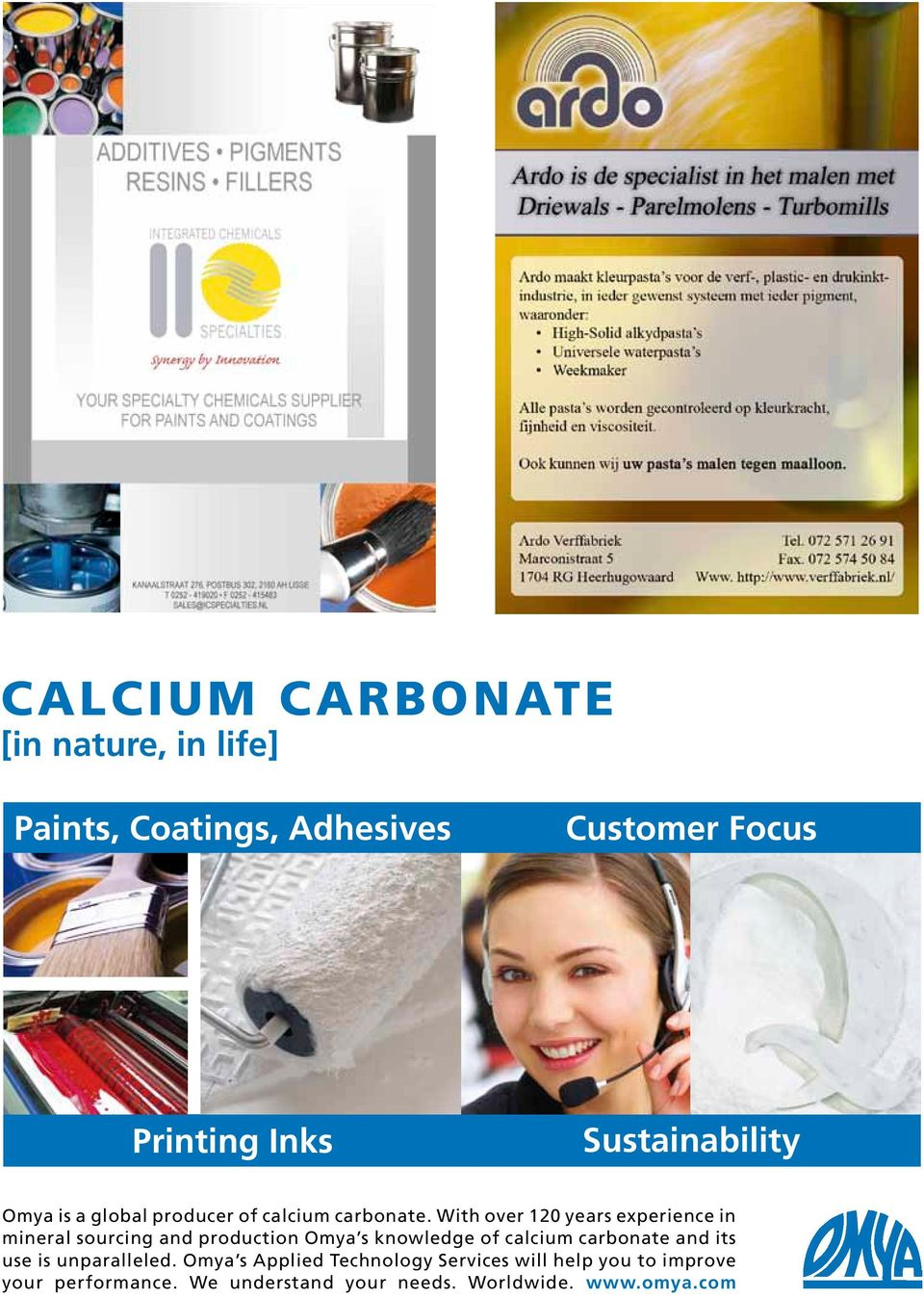 With over 120 years experience in mineral sourcing and production Omya s knowledge of calcium carbonate