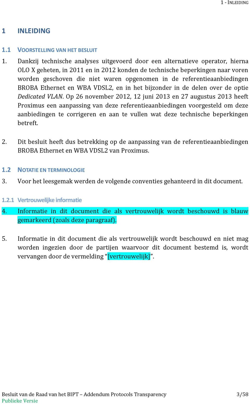 in de referentieaanbiedingen BROBA Ethernet en WBA VDSL2, en in het bijzonder in de delen over de optie Dedicated VLAN.