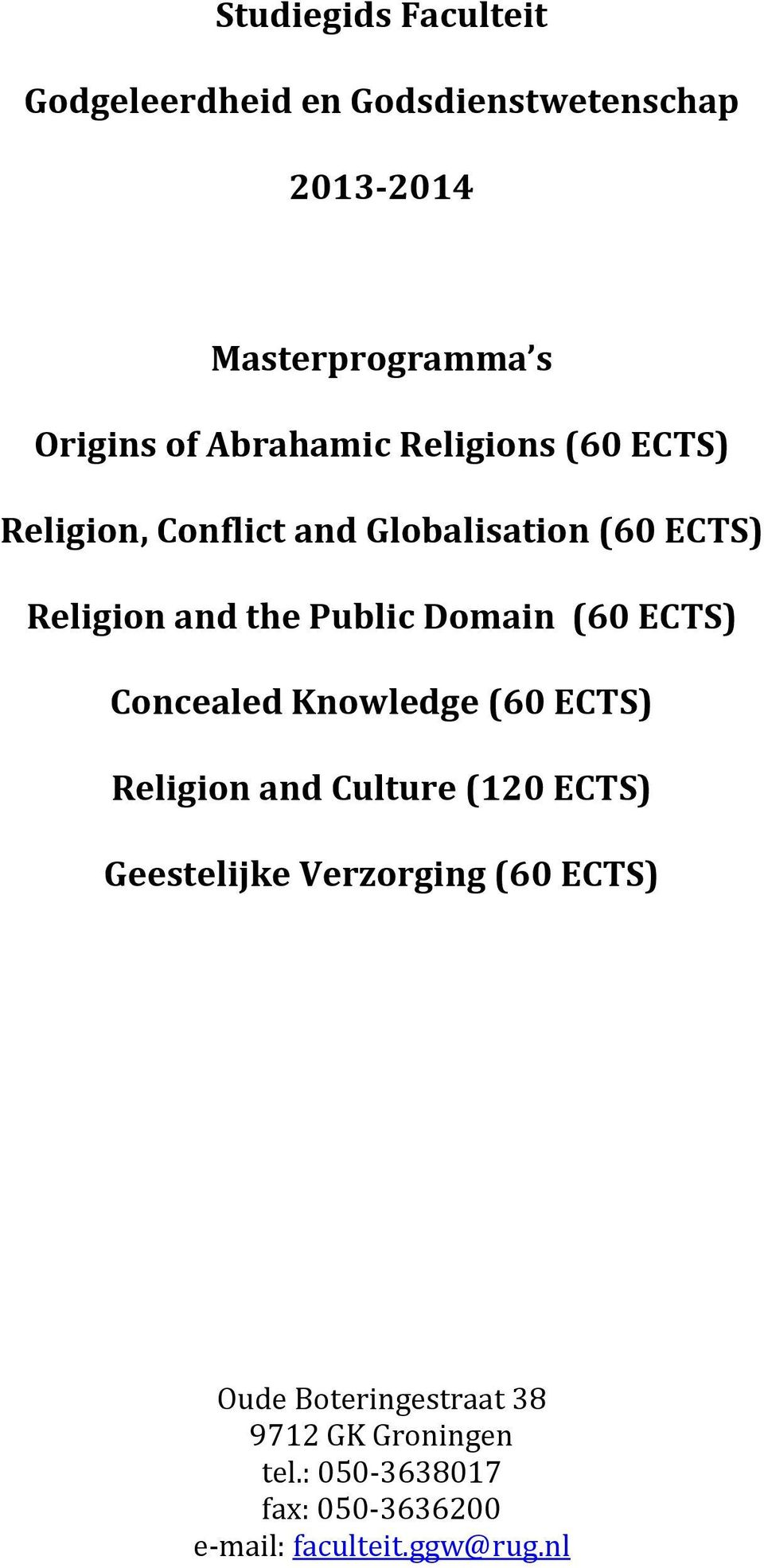 Domain (60 ECTS) Concealed Knowledge (60 ECTS) Religion and Culture (120 ECTS) Geestelijke Verzorging