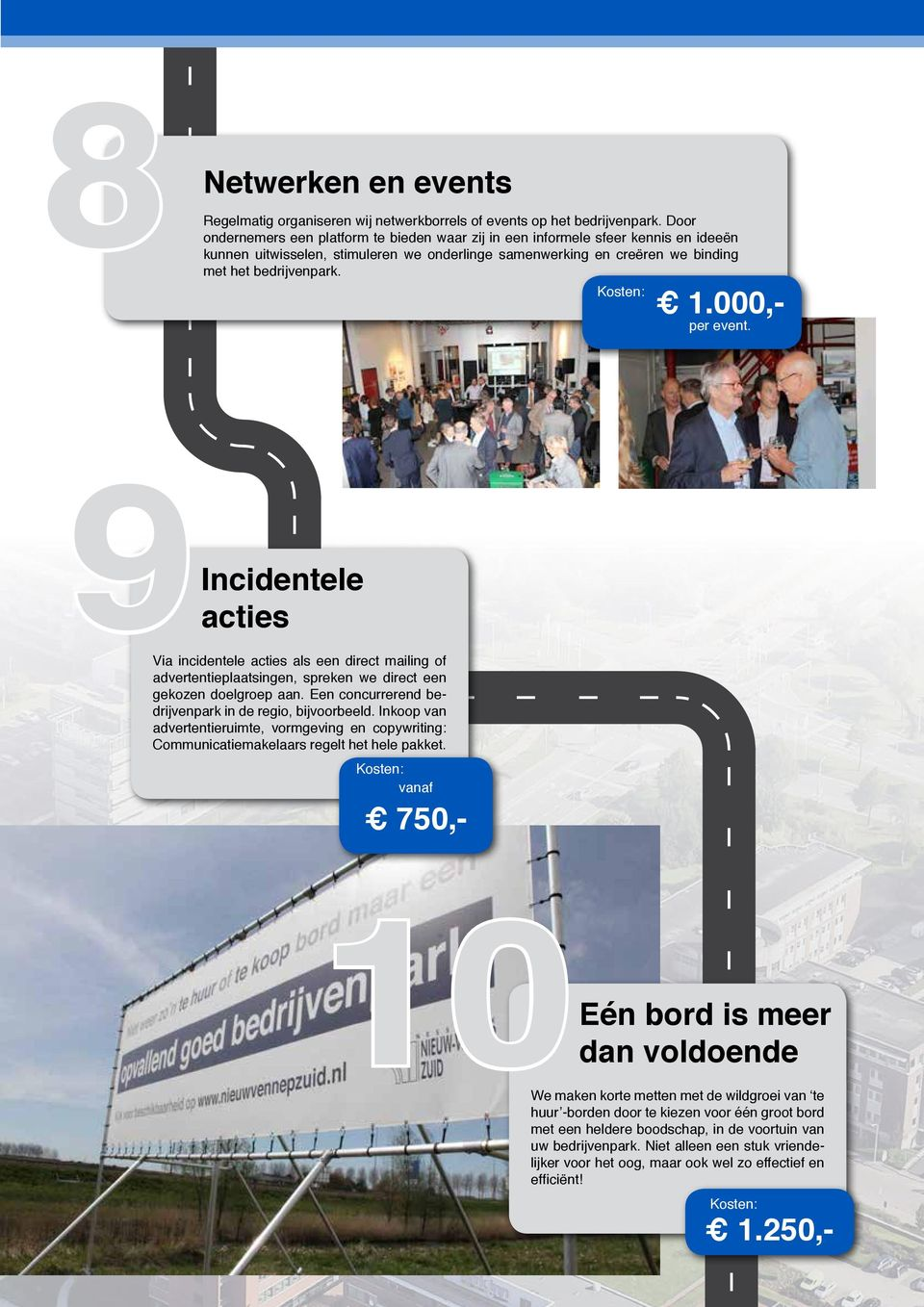 000,- per event. 9 Incidentele acties Via incidentele acties als een direct mailing of advertentieplaatsingen, spreken we direct een gekozen doelgroep aan.