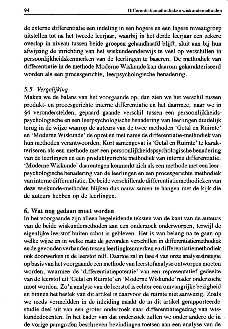 leerlingen te baseren. De methodiek van differentiatie in de methode Moderne Wiskunde kan daarom gekarakteriseerd worden als een procesgerichte, leerpsychologische benadering. 5.