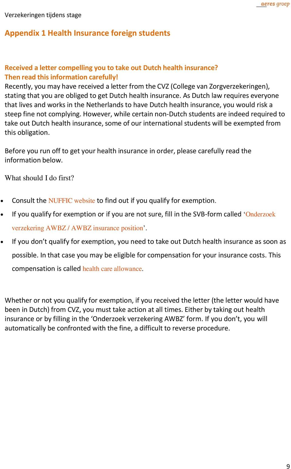 As Dutch law requires everyone that lives and works in the Netherlands to have Dutch health insurance, you would risk a steep fine not complying.