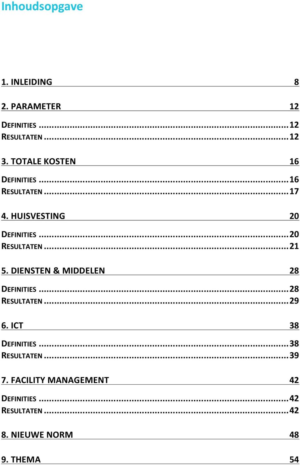 HUISVESTING 20 DEFINITIES...20 RESULTATEN...21 5.DIENSTEN&MIDDELEN 28 DEFINITIES...28 RESULTATEN.