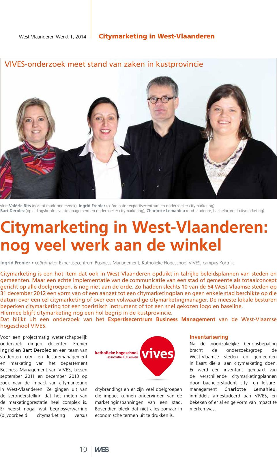 Citymarketing in West-Vlaanderen: nog veel werk aan de winkel Ingrid Frenier coördinator Expertisecentrum Business Management, Katholieke Hogeschool VIVES, campus Kortrijk Citymarketing is een hot