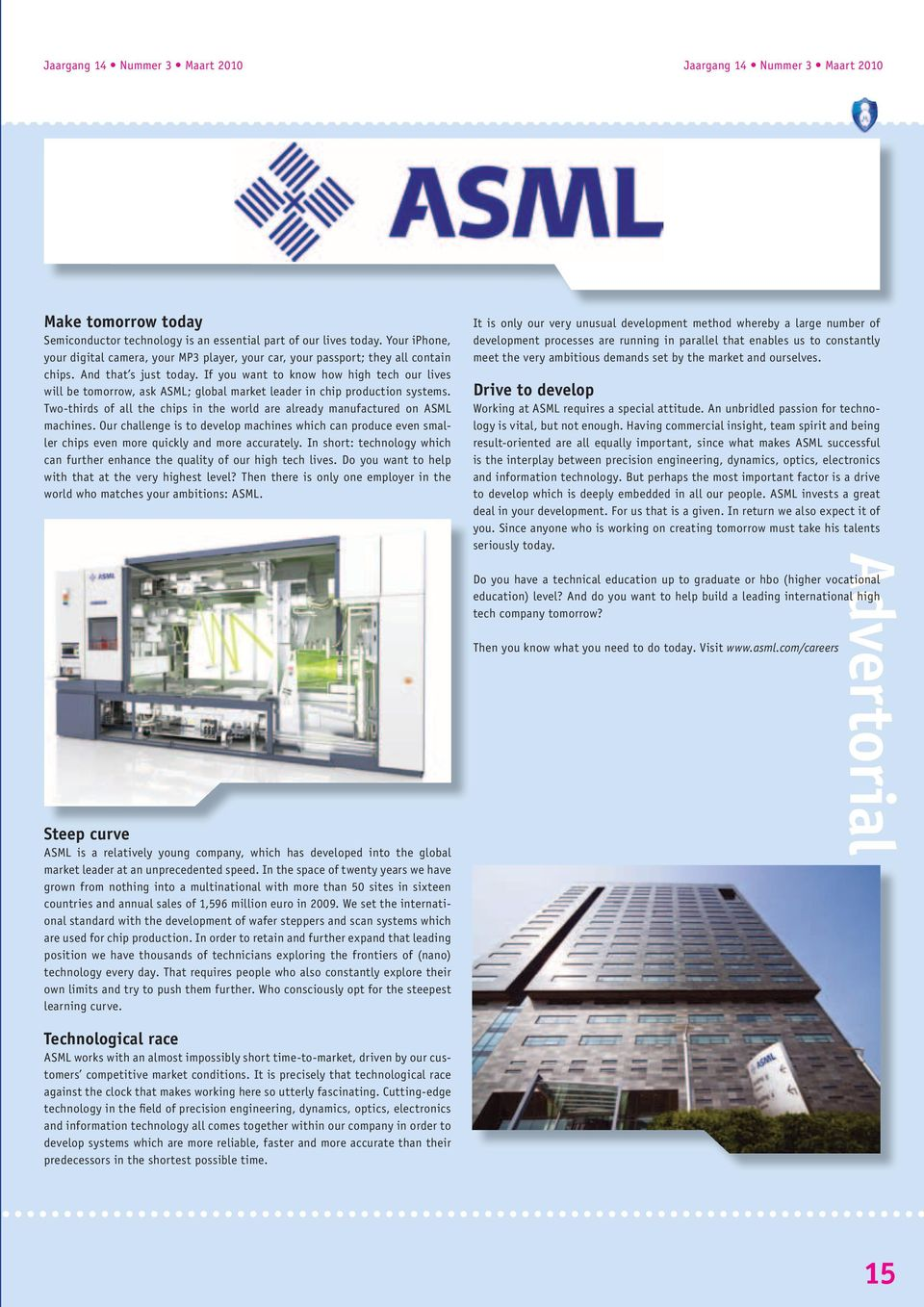 If you want to know how high tech our lives will be tomorrow, ask ASML; global market leader in chip production systems.