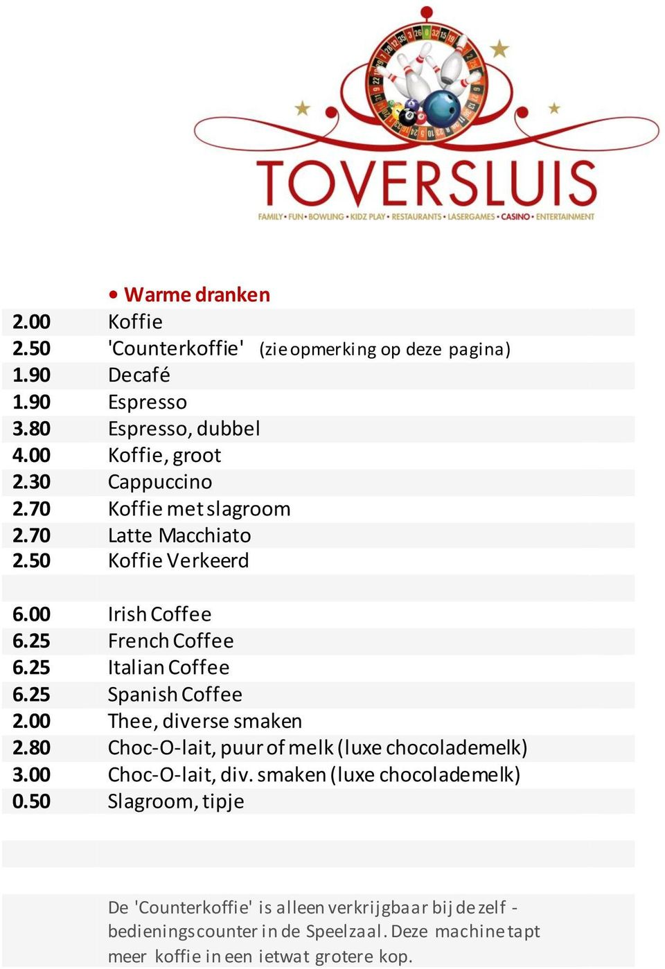 25 Spanish Coffee 2.00 Thee, diverse smaken 2.80 Choc-O-lait, puur of melk (luxe chocolademelk) 3.00 Choc-O-lait, div. smaken (luxe chocolademelk) 0.