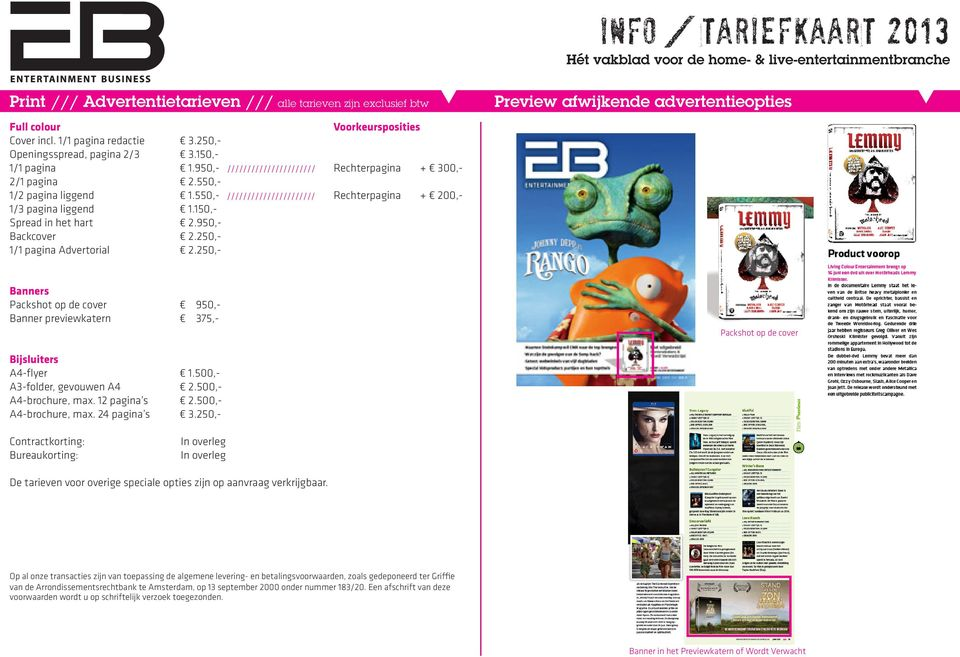950,- Backcover 2.250,- 1/1 pagina Advertorial 2.250,- Preview afwijkende advertentieopties Banners Packshot op de cover 950,- Banner previewkatern 375,- Packshot op de cover Bijsluiters A4-flyer 1.
