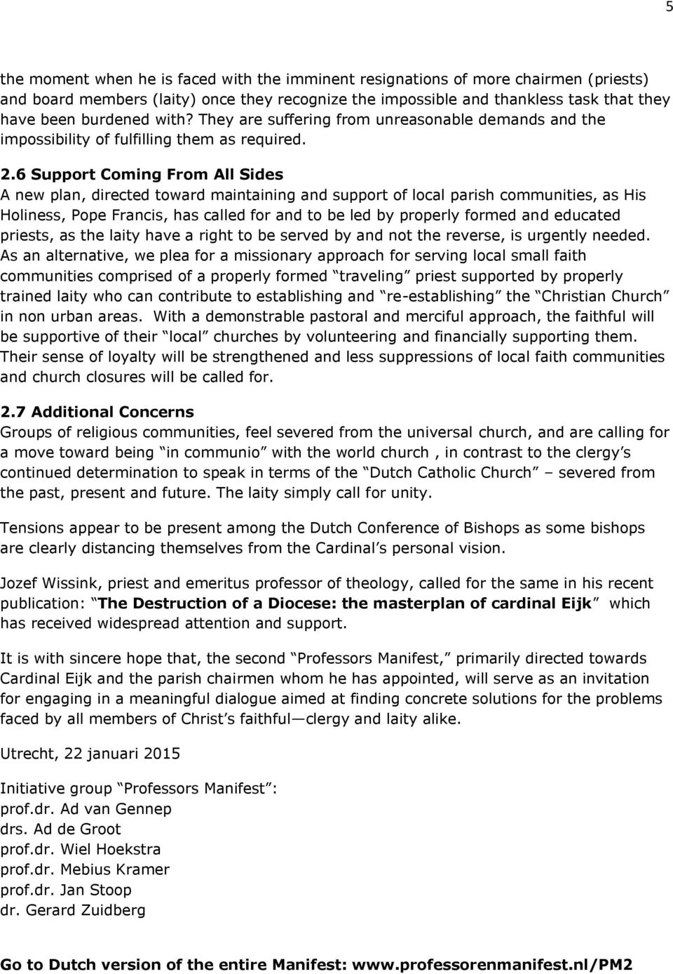 6 Support Coming From All Sides A new plan, directed toward maintaining and support of local parish communities, as His Holiness, Pope Francis, has called for and to be led by properly formed and