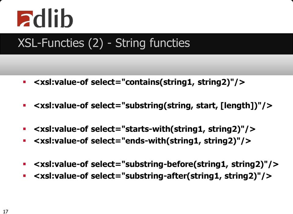 "select=""starts-with(string1, string2)""/> <xsl:value-of select=""ends-with(string1, string2)""/>"