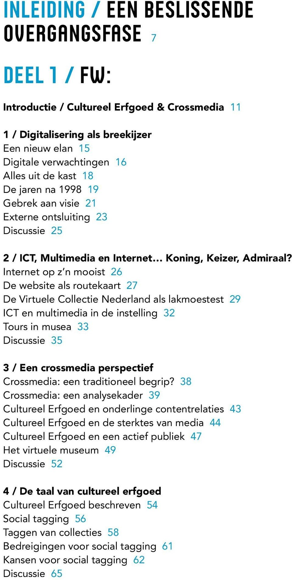 Internet op z n mooist 26 De website als routekaart 27 De Virtuele Collectie Nederland als lakmoestest 29 ICT en multimedia in de instelling 32 Tours in musea 33 Discussie 35 3 / Een crossmedia