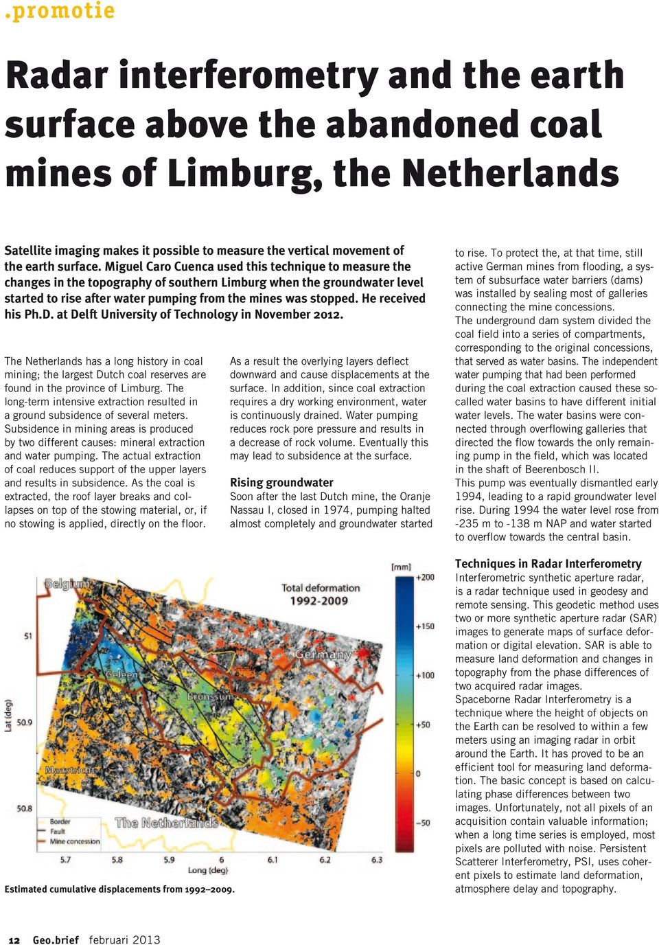 He received his Ph.D. at Delft University of Technology in November 2012. The Netherlands has a long history in coal mining; the largest Dutch coal reserves are found in the province of Limburg.
