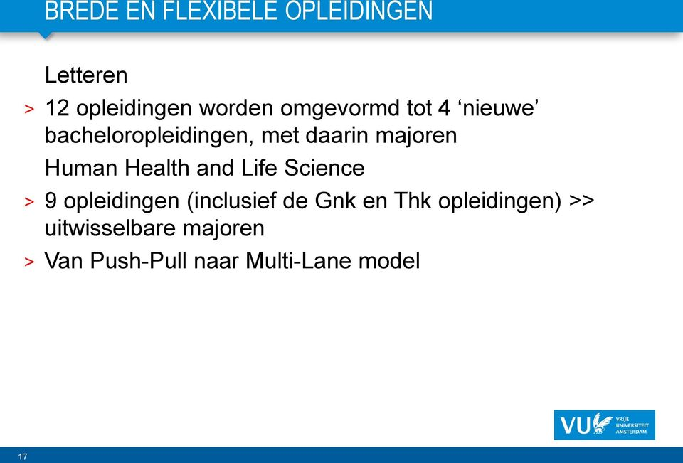 Health and Life Science > 9 opleidingen (inclusief de Gnk en Thk