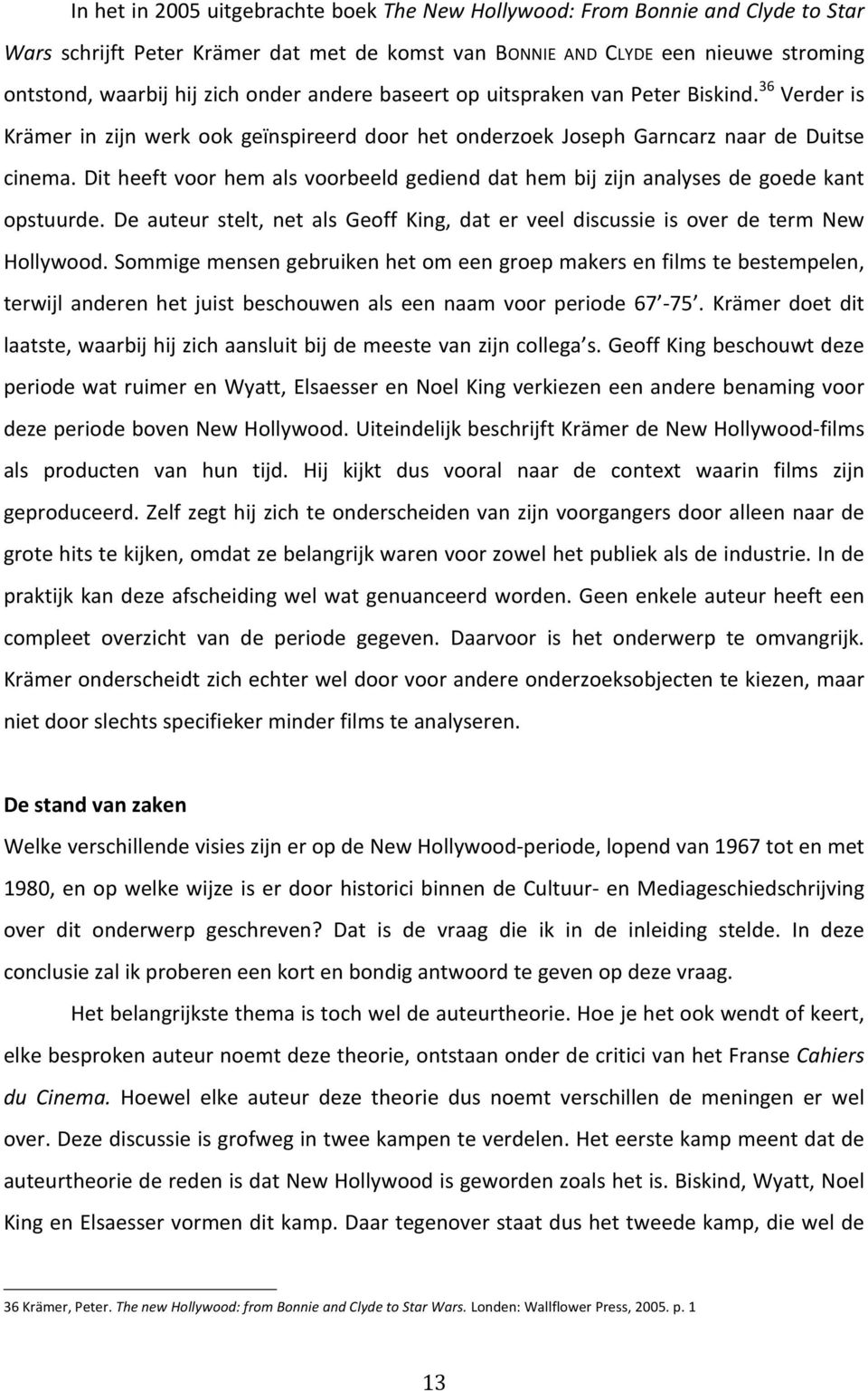 Dit heeft voor hem als voorbeeld gediend dat hem bij zijn analyses de goede kant opstuurde. De auteur stelt, net als Geoff King, dat er veel discussie is over de term New Hollywood.