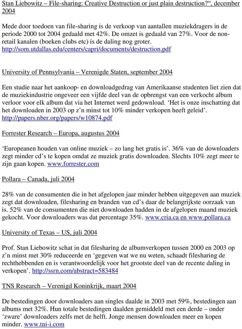 Voor de nonretail kanalen (boeken clubs etc) is de daling nog groter. http://som.utdallas.edu/centers/capri/documents/destruction.
