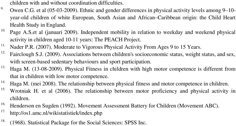 Independent mobility in relation to weekday and weekend physical activity in children aged 10-11 years: The PEACH Project. Nader P.R. (2007).