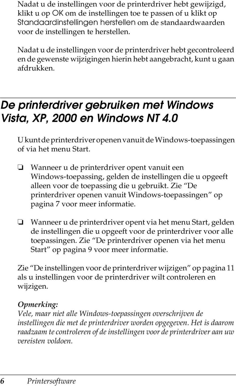 De printerdriver gebruiken met Windows Vista, XP, 2000 en Windows NT 4.0 U kunt de printerdriver openen vanuit de Windows-toepassingen of via het menu Start.