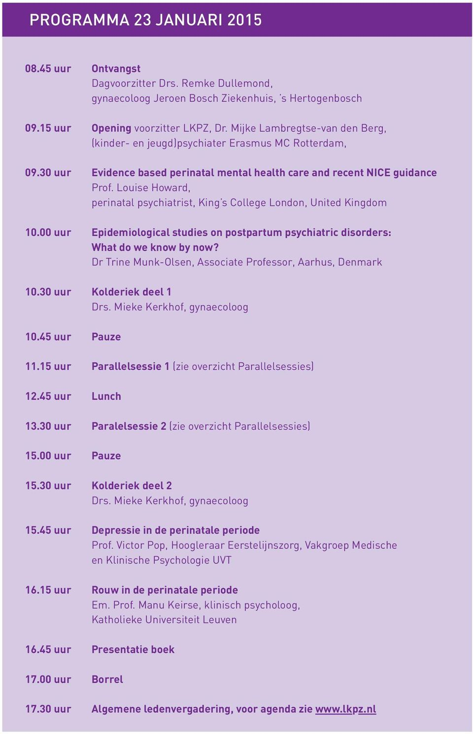 Louise Howard, perinatal psychiatrist, King s College London, United Kingdom 10.00 uur Epidemiological studies on postpartum psychiatric disorders: What do we know by now?