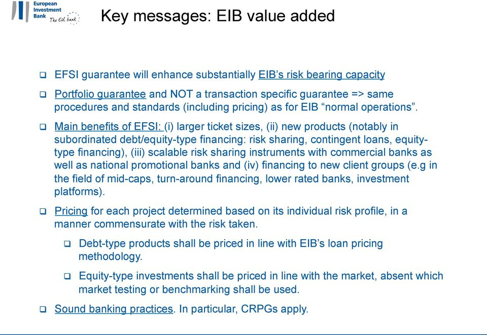 Main benefits of EFSI: (i) larger ticket sizes, (ii) new products (notably in subordinated debt/equity-type financing: risk sharing, contingent loans, equitytype financing), (iii) scalable risk