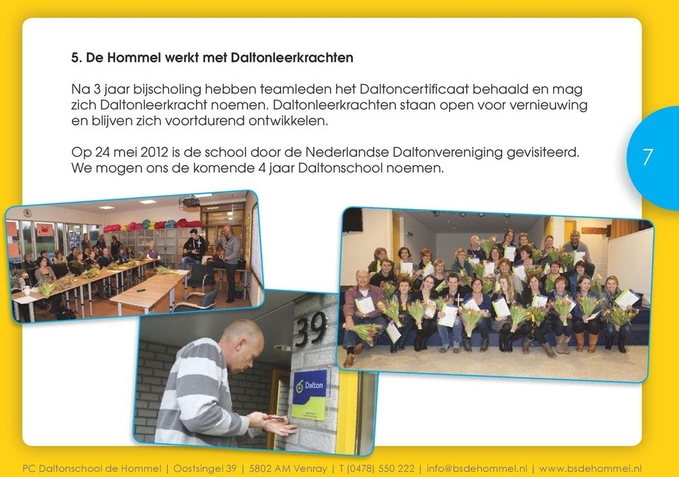 Op 24 mei 2012 is de school door de Nederlandse Daltonvereniging gevisiteerd.