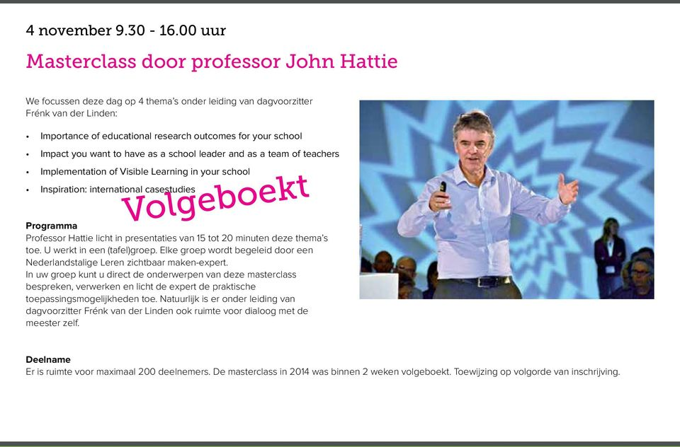 Impact you want to have as a school leader and as a team of teachers Implementation of Visible Learning in your school Inspiration: international casestudies Volgeboekt Programma Professor Hattie