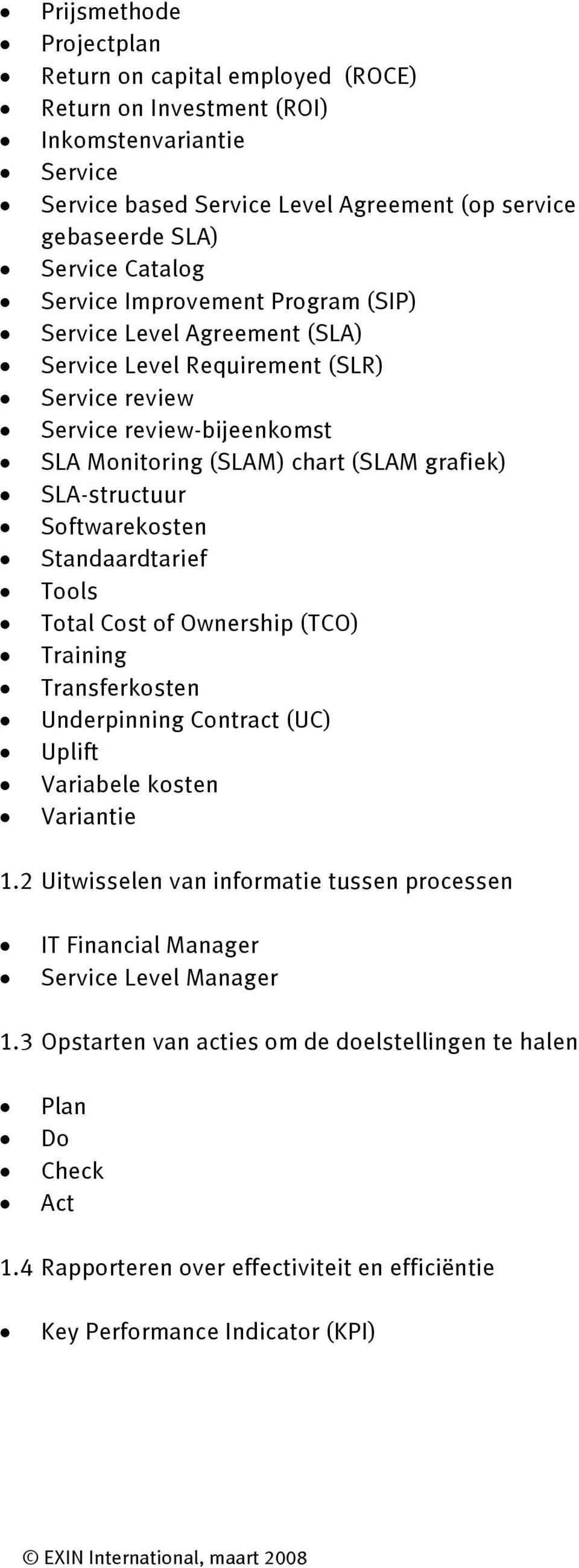 Softwarekosten Standaardtarief Tools Total Cost of Ownership (TCO) Training Transferkosten Underpinning Contract (UC) Uplift Variabele kosten Variantie 1.