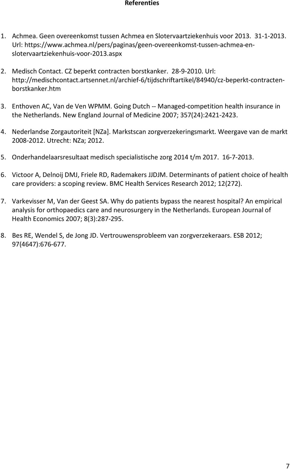 nl/archief-6/tijdschriftartikel/84940/cz-beperkt-contractenborstkanker.htm 3. Enthoven AC, Van de Ven WPMM. Going Dutch -- Managed-competition health insurance in the Netherlands.