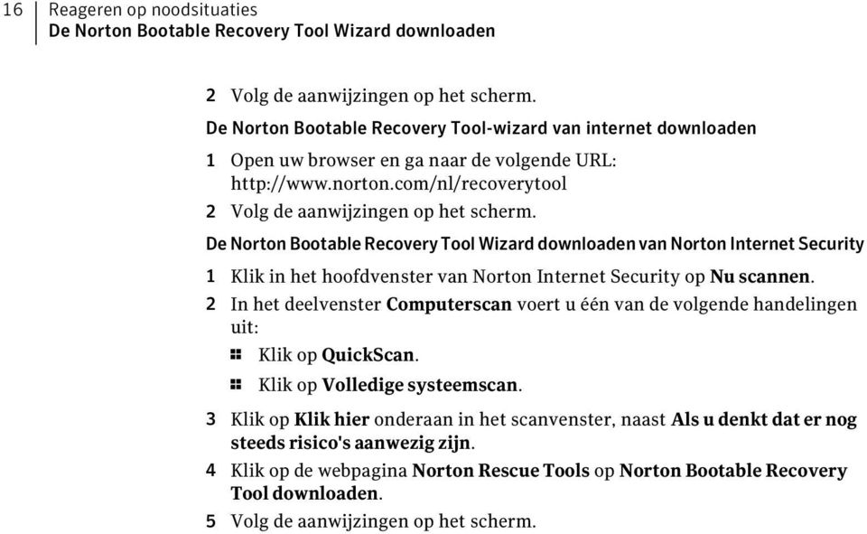 De Norton Bootable Recovery Tool Wizard downloaden van Norton Internet Security 1 Klik in het hoofdvenster van Norton Internet Security op Nu scannen.