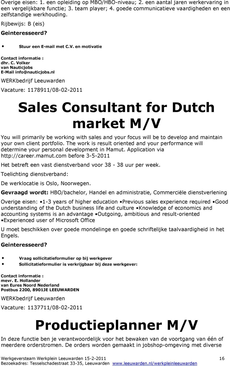 nl WERKbedrijf Leeuwarden Vacature: 1178911/08-02-2011 Sales Consultant for Dutch market M/V You will primarily be working with sales and your focus will be to develop and maintain your own client