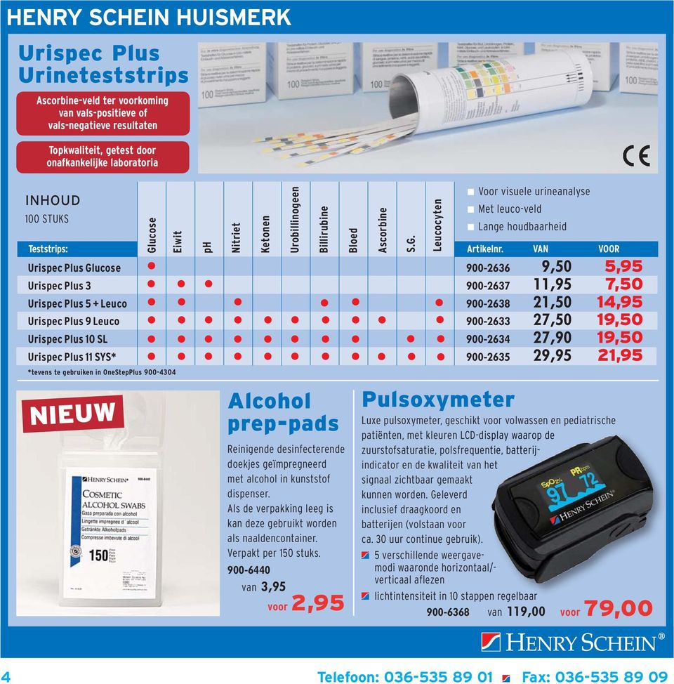 VAN VOOR Urispec Plus Glucose 900-2636 9,50 5,95 Urispec Plus 3 900-2637 11,95 7,50 Urispec Plus 5 + Leuco 900-2638 21,50 14,95 Urispec Plus 9 Leuco 900-2633 27,50 19,50 Urispec Plus 10 SL 900-2634