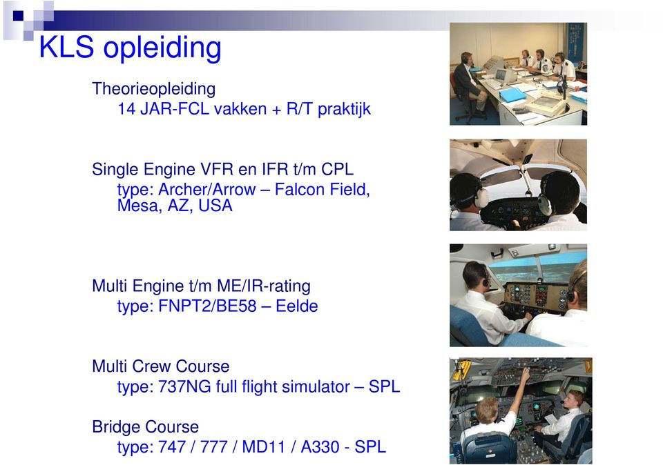 Multi Engine t/m ME/IR-rating type: FNPT2/BE58 Eelde Multi Crew Course