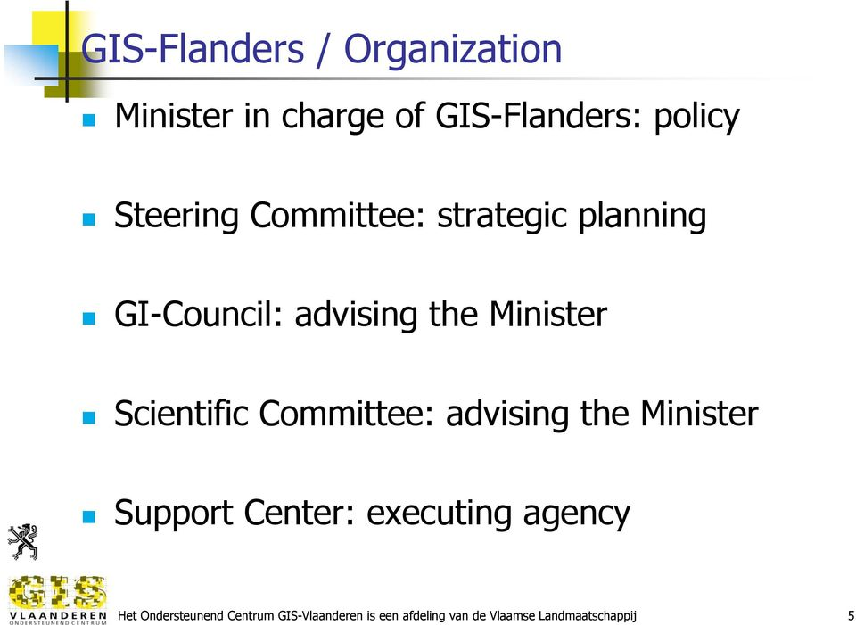 Scientific Committee: advising the Minister Support Center: executing agency