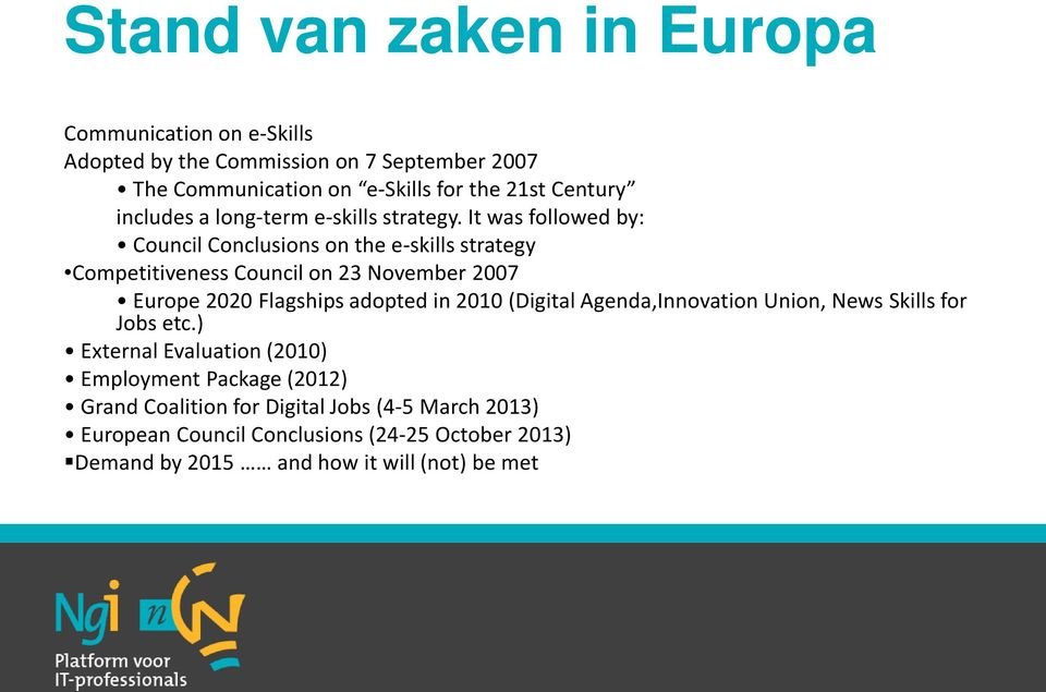 It was followed by: Council Conclusions on the e-skills strategy Competitiveness Council on 23 November 2007 Europe 2020 Flagships adopted in 2010