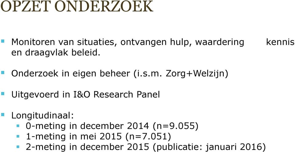 Zorg+Welzijn) Uitgevoerd in I&O Research Panel Longitudinaal: 0-meting in