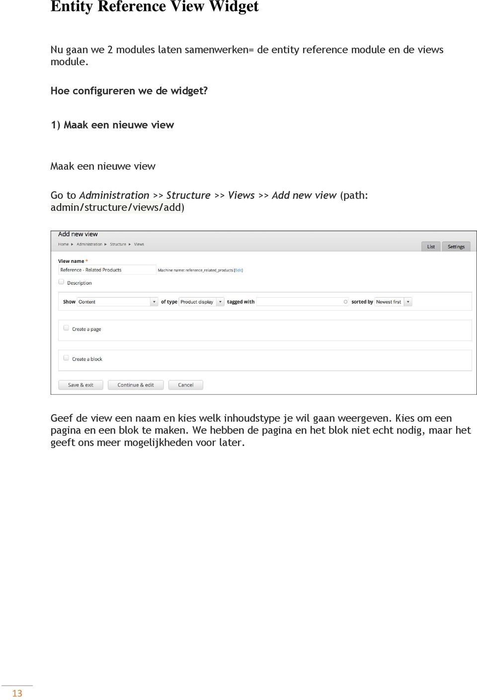 1) Maak een nieuwe view Maak een nieuwe view Go to Administration >> Structure >> Views >> Add new view (path: