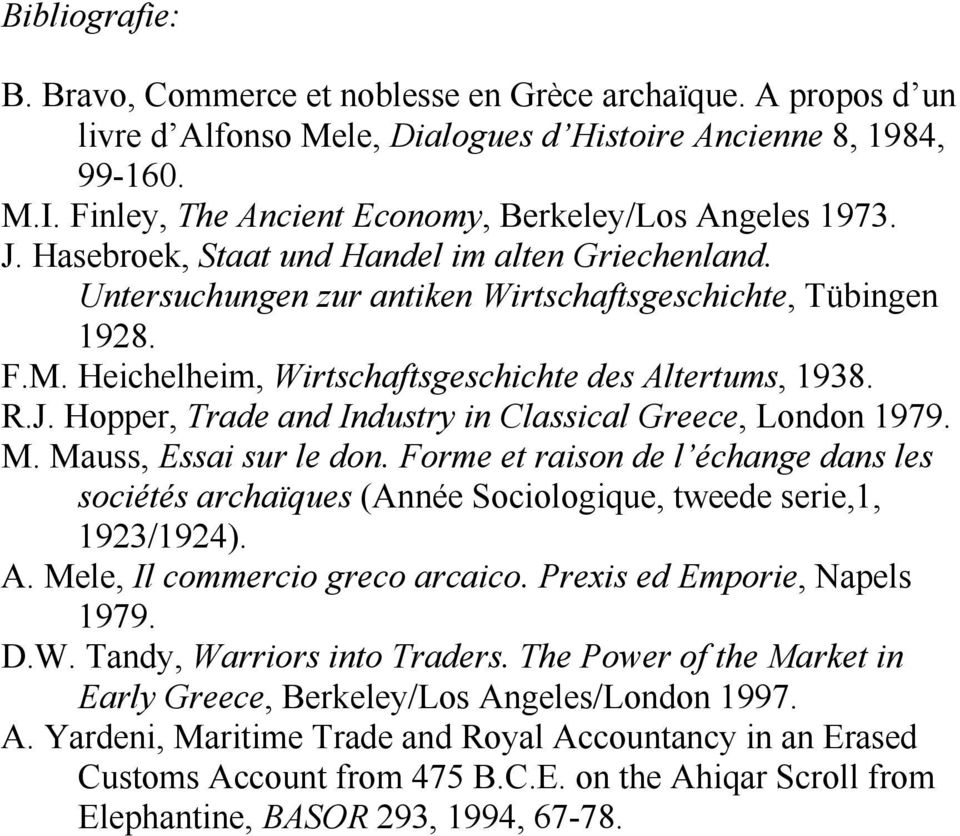 Heichelheim, Wirtschaftsgeschichte des Altertums, 1938. R.J. Hopper, Trade and Industry in Classical Greece, London 1979. M. Mauss, Essai sur le don.