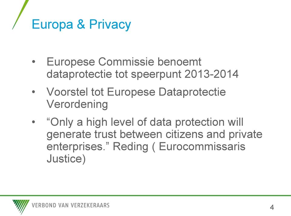 Verordening Only a high level of data protection will generate