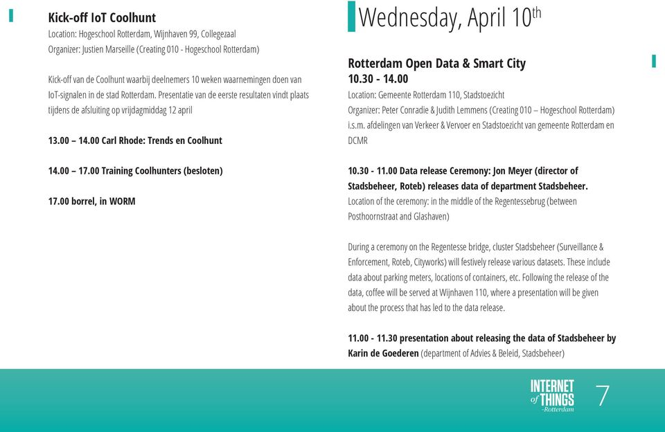 00 Carl Rhode: Trends en Coolhunt Wednesday, April 10 th Rotterdam Open Data & Smart City 10.30-14.