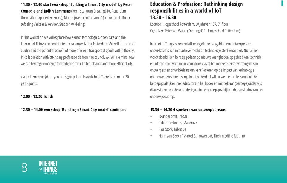 Ruiter (Afdeling Verkeer & Vervoer, Stadsontwikkeling) In this workshop we will explore how sensor technologies, open data and the Internet of Things can contribute to challenges facing Rotterdam.